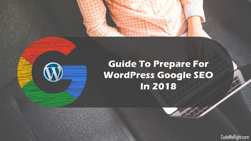 The Decisive Guide To Prepare For WordPress Google SEO In 2018