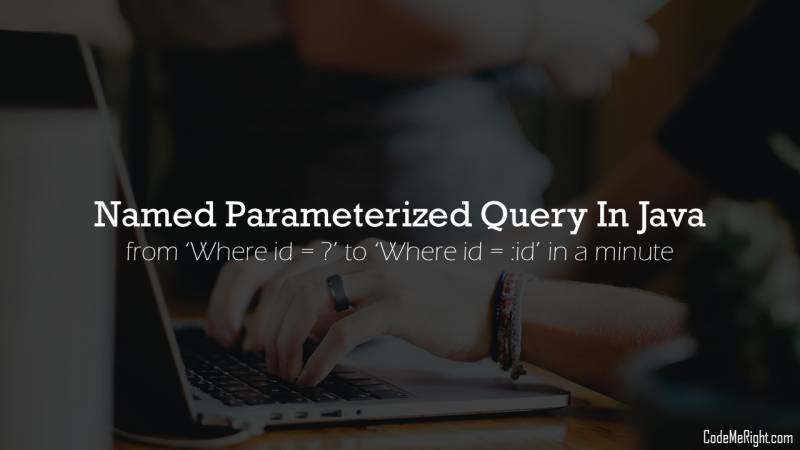 How To Write Named Parameterized Query In Java