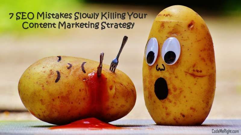 7 SEO Mistakes Slowly Killing Your Content Marketing Strategy