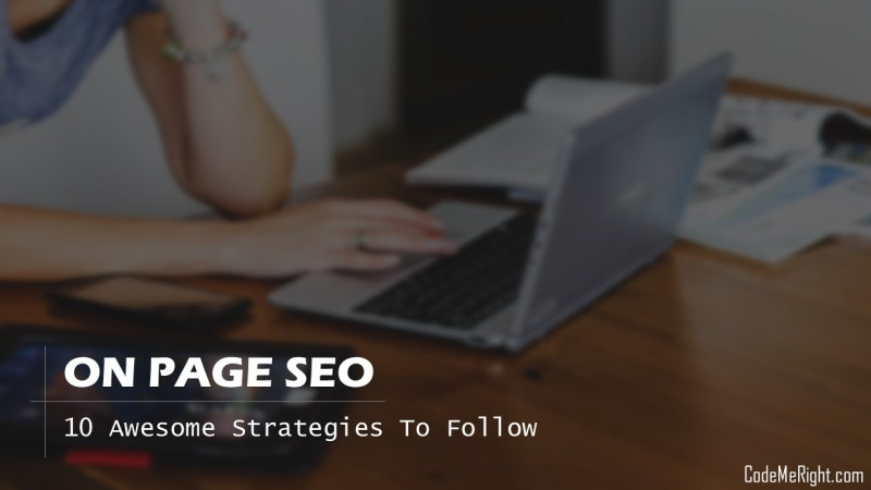 On-Page SEO : 10 Awesome Strategies To Follow In 2017