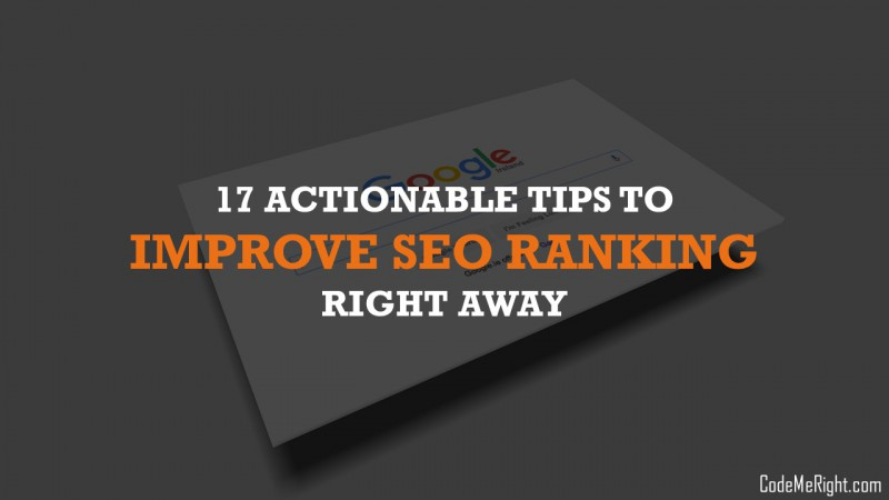 17 Actionable Tips To Improve SEO Ranking Right Away