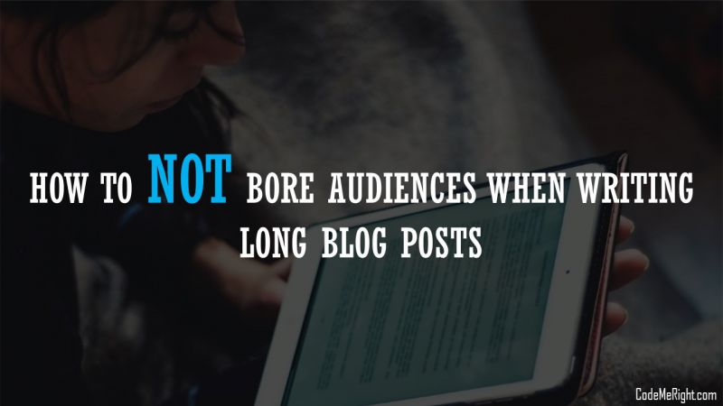 How To Not Bore Audiences When Writing Long Blog Posts